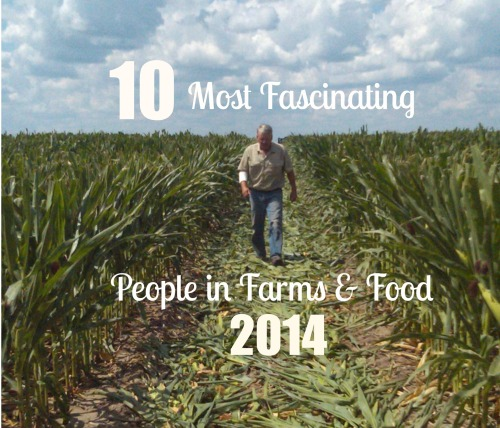 10 Most Fascinating People in Farms & Food